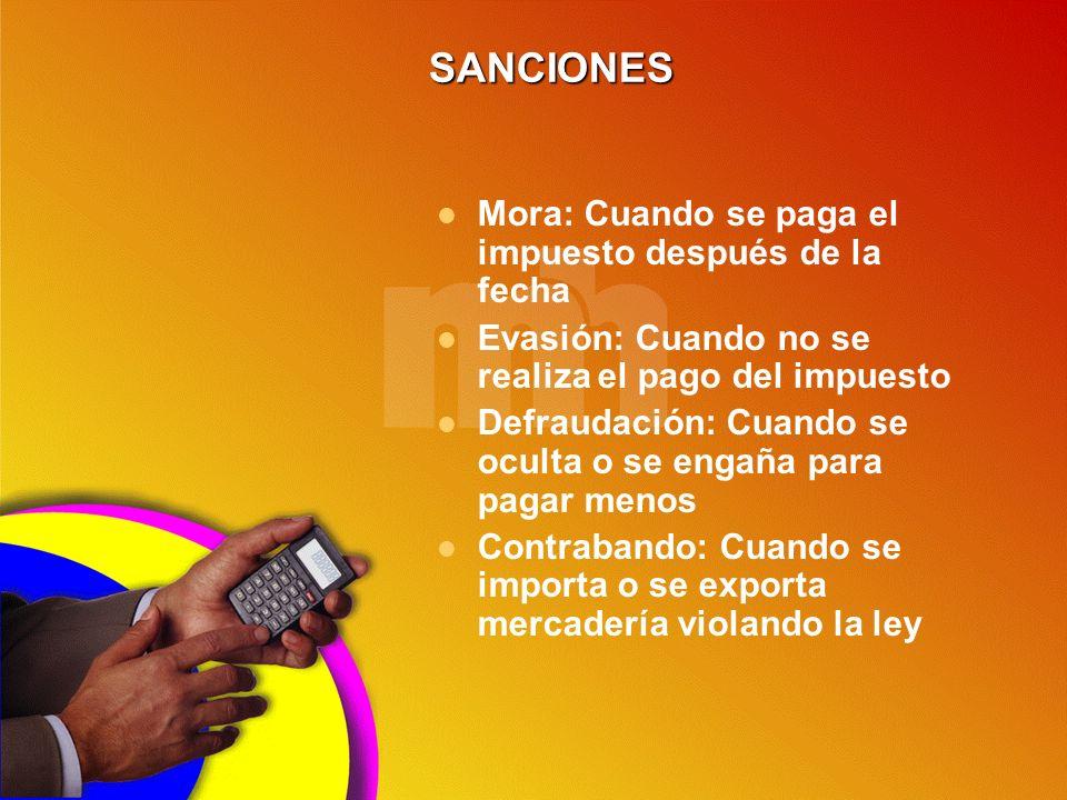 SANCIONES Mora: Cuando se paga el impuesto después de la fecha Evasión: Cuando no se realiza el pago del impuesto Defraudación: Cuando se oculta o se
