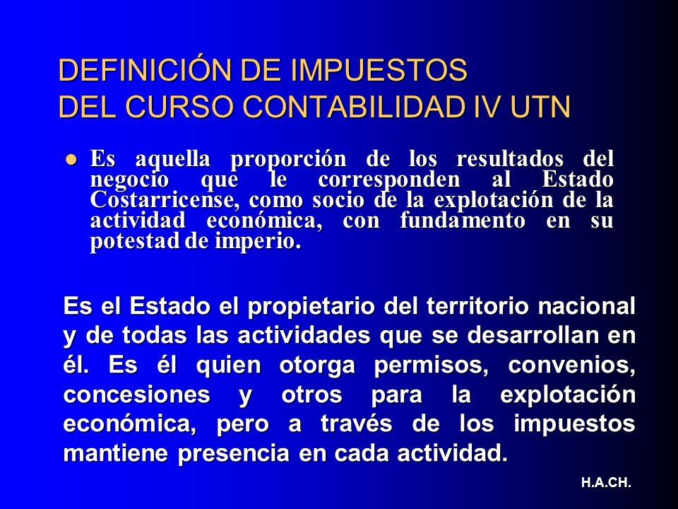 DEFINICIÓN DE IMPUESTOS DEL CURSO CONTABILIDAD IV UTN Es aquella proporción de los resultados del negocio que le corresponden al Estado Costarricense,