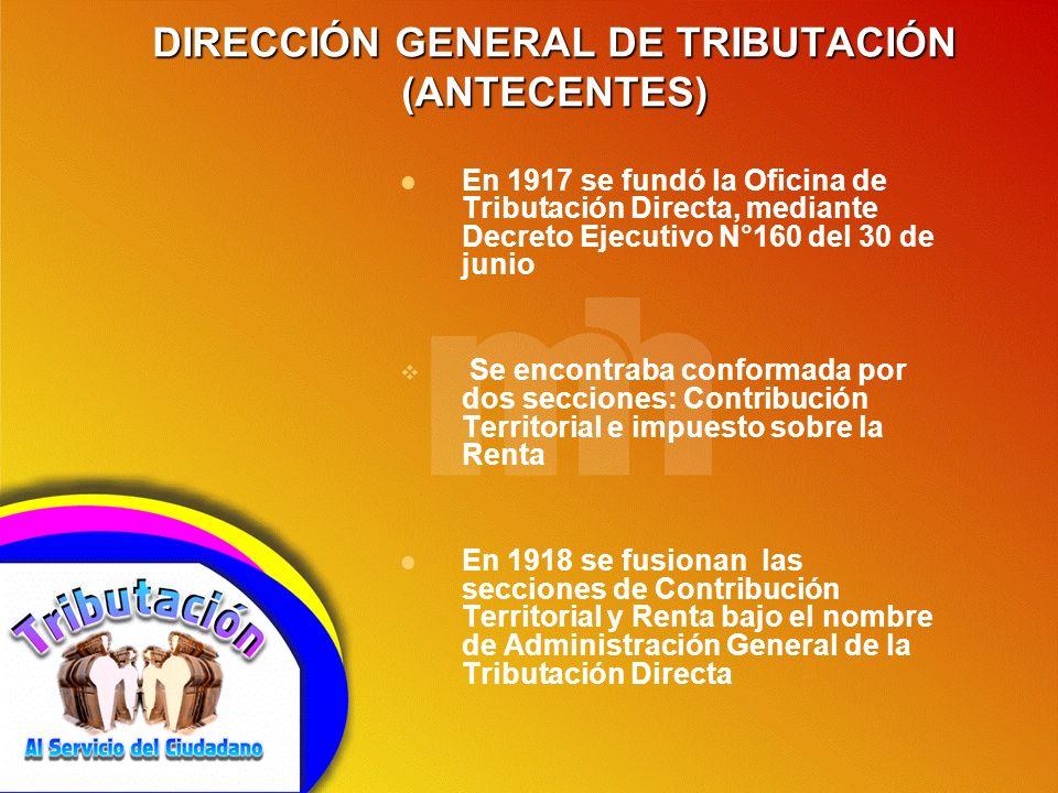 DIRECCIÓN GENERAL DE TRIBUTACIÓN (ANTECENTES) En 1917 se fundó la Oficina de Tributación Directa, mediante Decreto Ejecutivo N°160 del 30 de junio Se