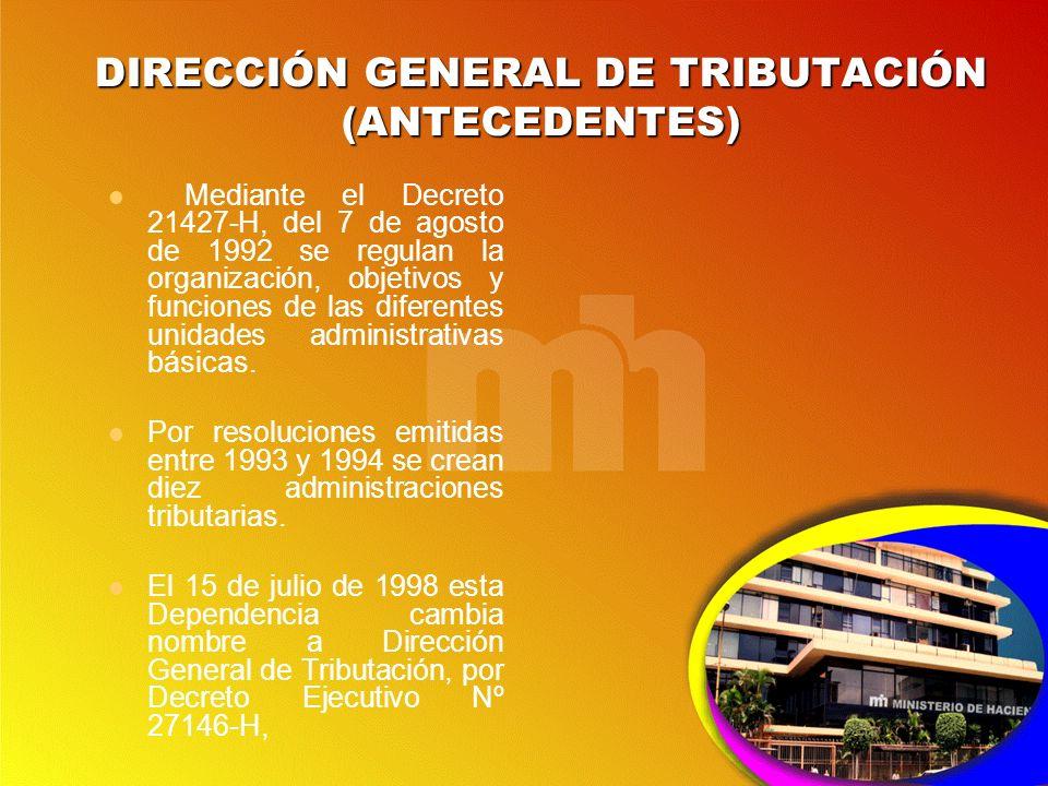 DIRECCIÓN GENERAL DE TRIBUTACIÓN (ANTECEDENTES) Mediante el Decreto 21427-H, del 7 de agosto de 1992 se regulan la organización, objetivos y funciones