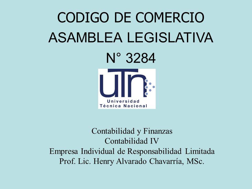Contabilidad y Finanzas Contabilidad IV Empresa Individual de Responsabilidad Limitada Prof. Lic. Henry Alvarado Chavarría, MSc. CODIGO DE COMERCIO AS