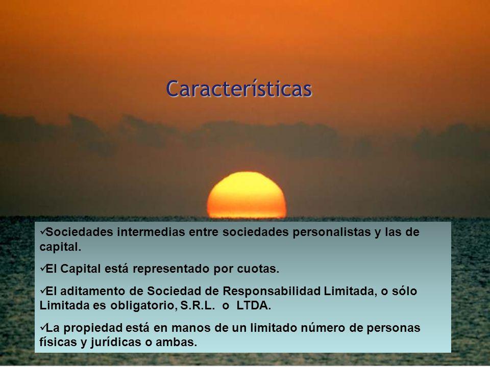 Características Sociedades intermedias entre sociedades personalistas y las de capital. El Capital está representado por cuotas. El aditamento de Soci