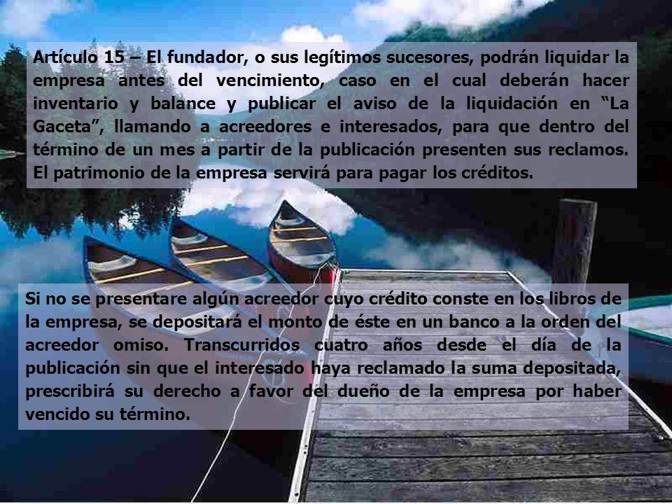 Artículo 15 – El fundador, o sus legítimos sucesores, podrán liquidar la empresa antes del vencimiento, caso en el cual deberán hacer inventario y bal