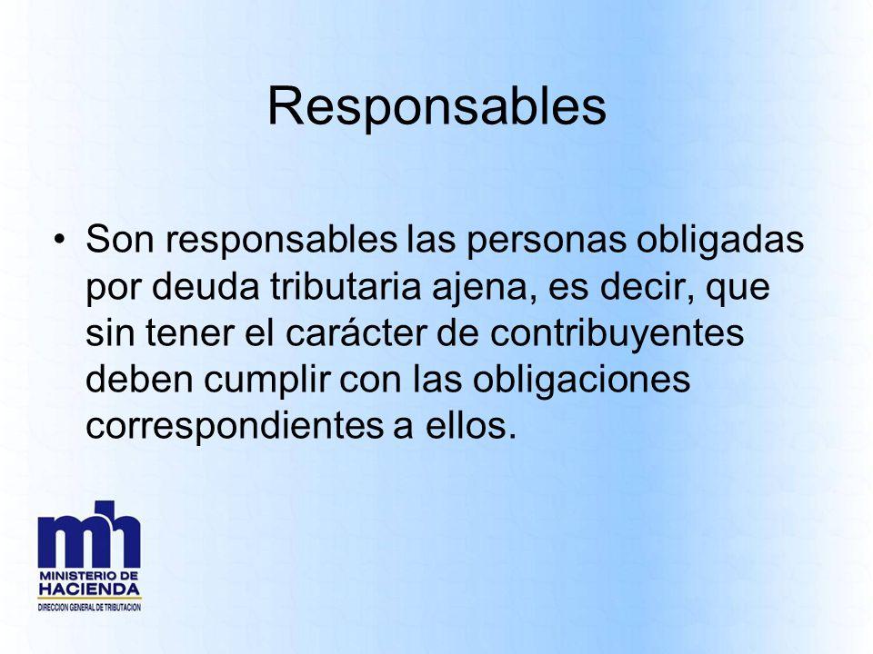 Responsables Son responsables las personas obligadas por deuda tributaria ajena, es decir, que sin tener el carácter de contribuyentes deben cumplir c