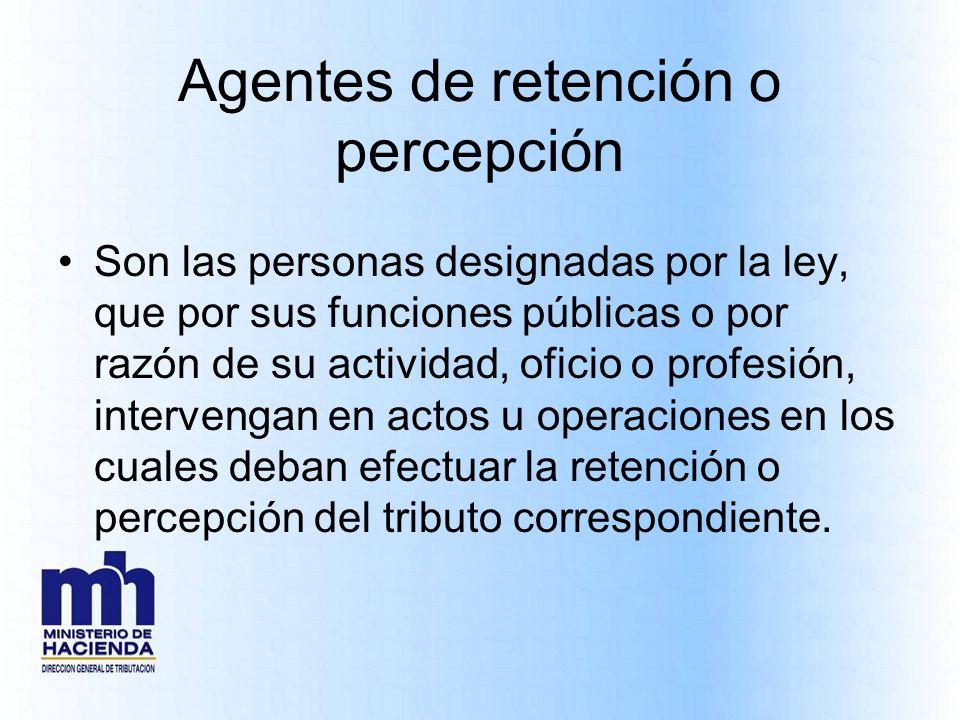 Agentes de retención o percepción Son las personas designadas por la ley, que por sus funciones públicas o por razón de su actividad, oficio o profesi