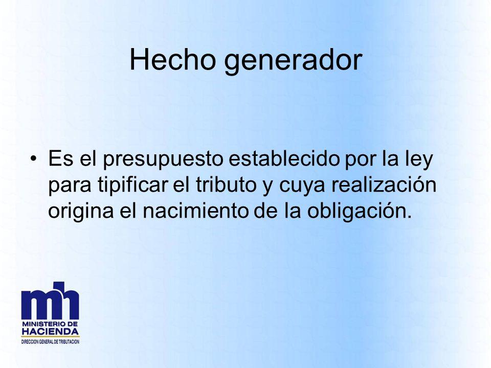Hecho generador Es el presupuesto establecido por la ley para tipificar el tributo y cuya realización origina el nacimiento de la obligación.