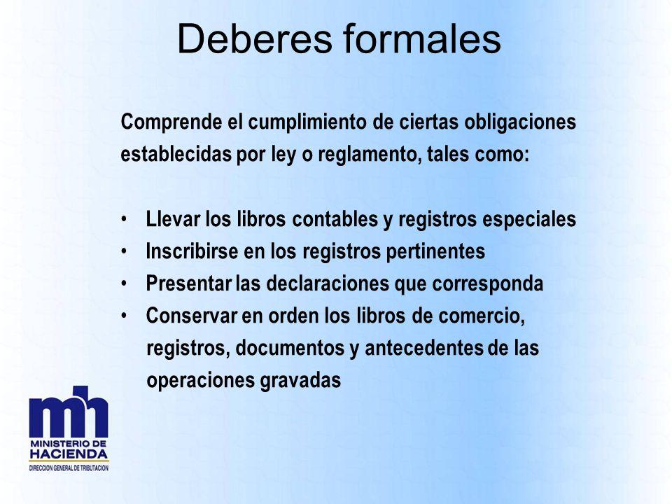 Deberes formales Comprende el cumplimiento de ciertas obligaciones establecidas por ley o reglamento, tales como: Llevar los libros contables y regist