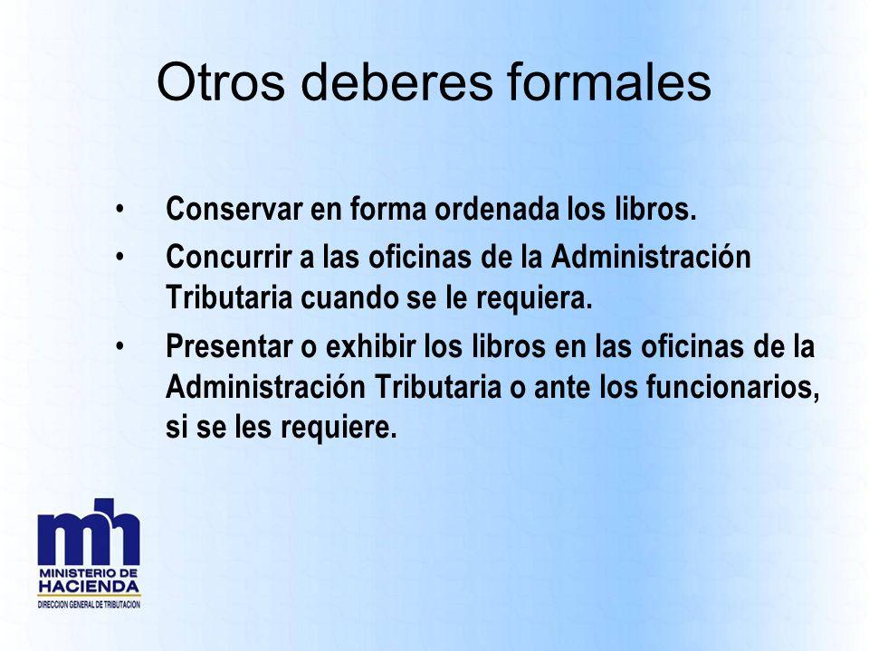 Otros deberes formales Conservar en forma ordenada los libros. Concurrir a las oficinas de la Administración Tributaria cuando se le requiera. Present