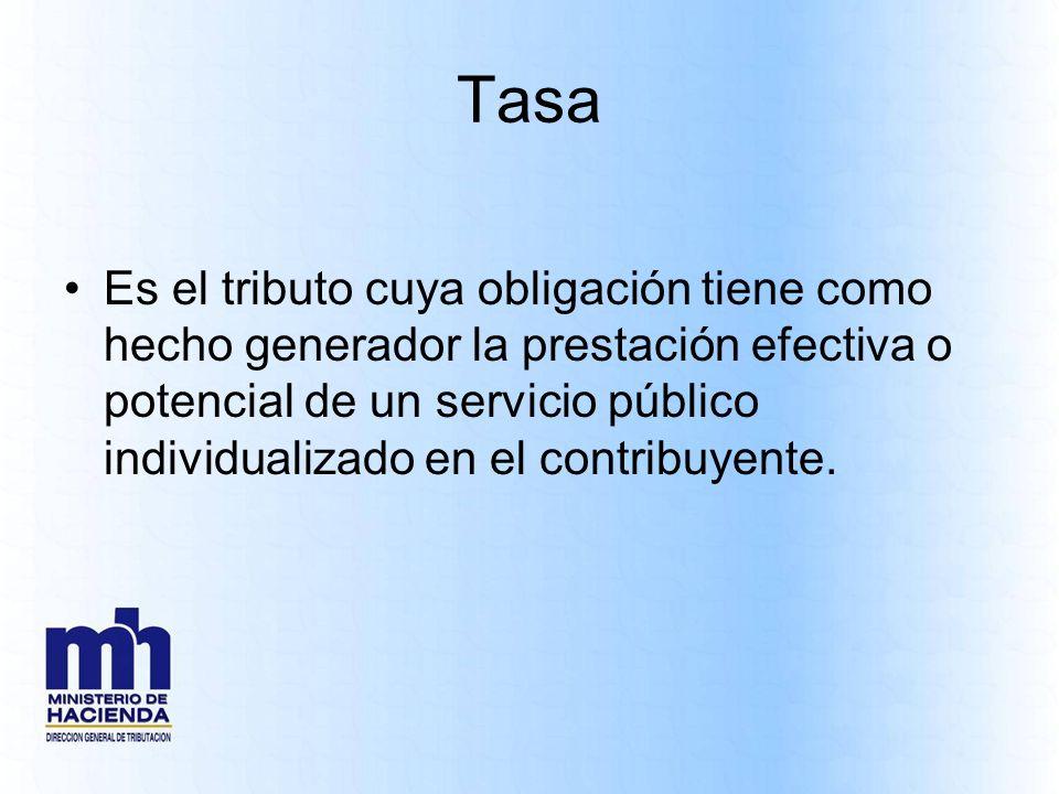 Tasa Es el tributo cuya obligación tiene como hecho generador la prestación efectiva o potencial de un servicio público individualizado en el contribu