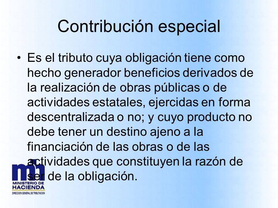 Contribución especial Es el tributo cuya obligación tiene como hecho generador beneficios derivados de la realización de obras públicas o de actividad