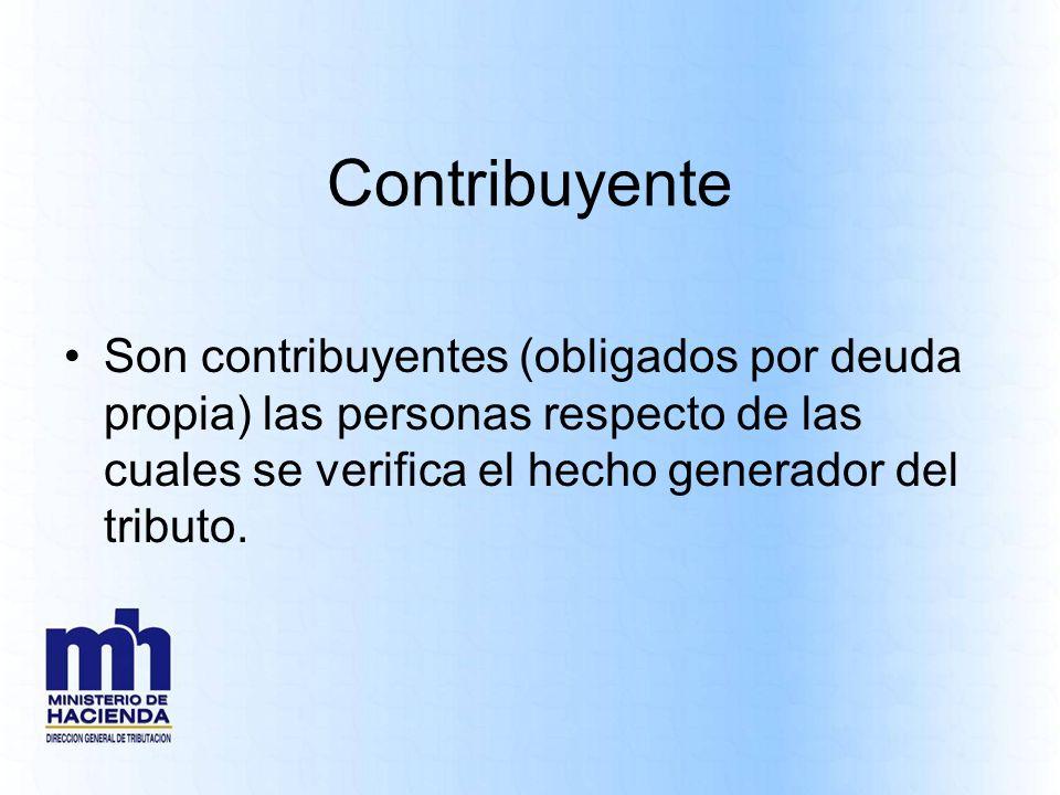 Contribuyente Son contribuyentes (obligados por deuda propia) las personas respecto de las cuales se verifica el hecho generador del tributo.