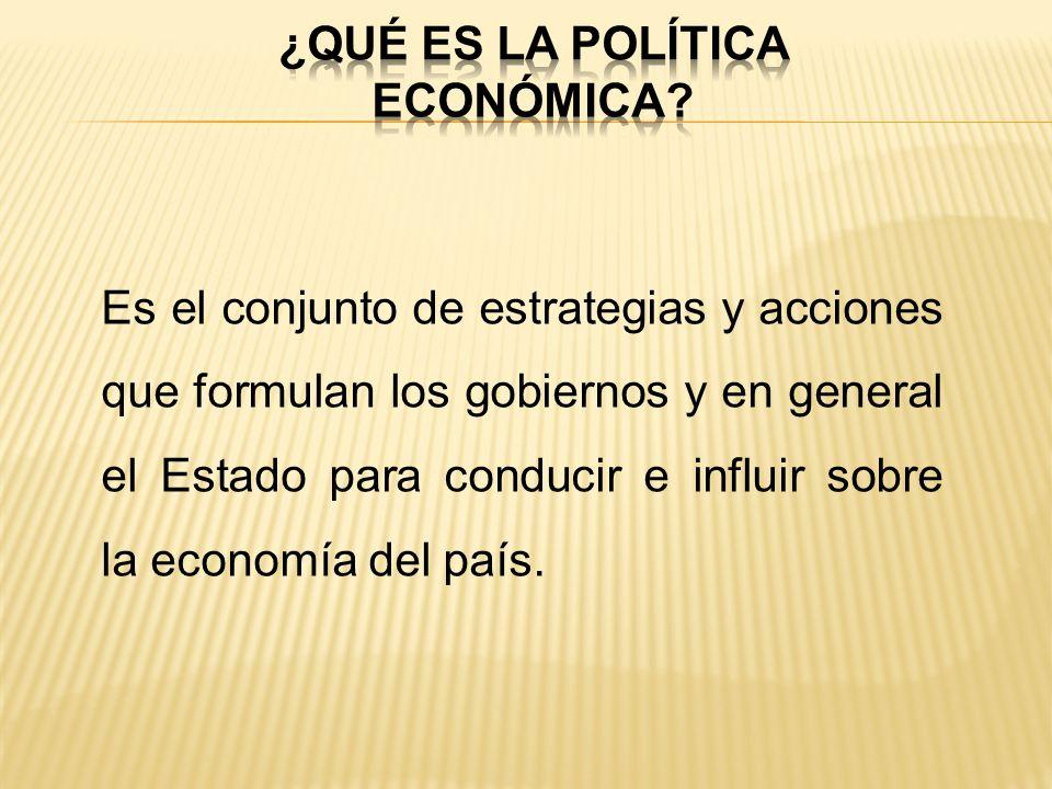 Es el conjunto de estrategias y acciones que formulan los gobiernos y en general el Estado para conducir e influir sobre la economía del país.