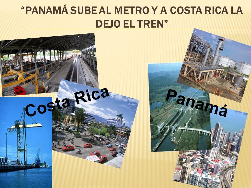 Costa Rica Panamá PANAMÁ SUBE AL METRO Y A COSTA RICA LA DEJO EL TREN