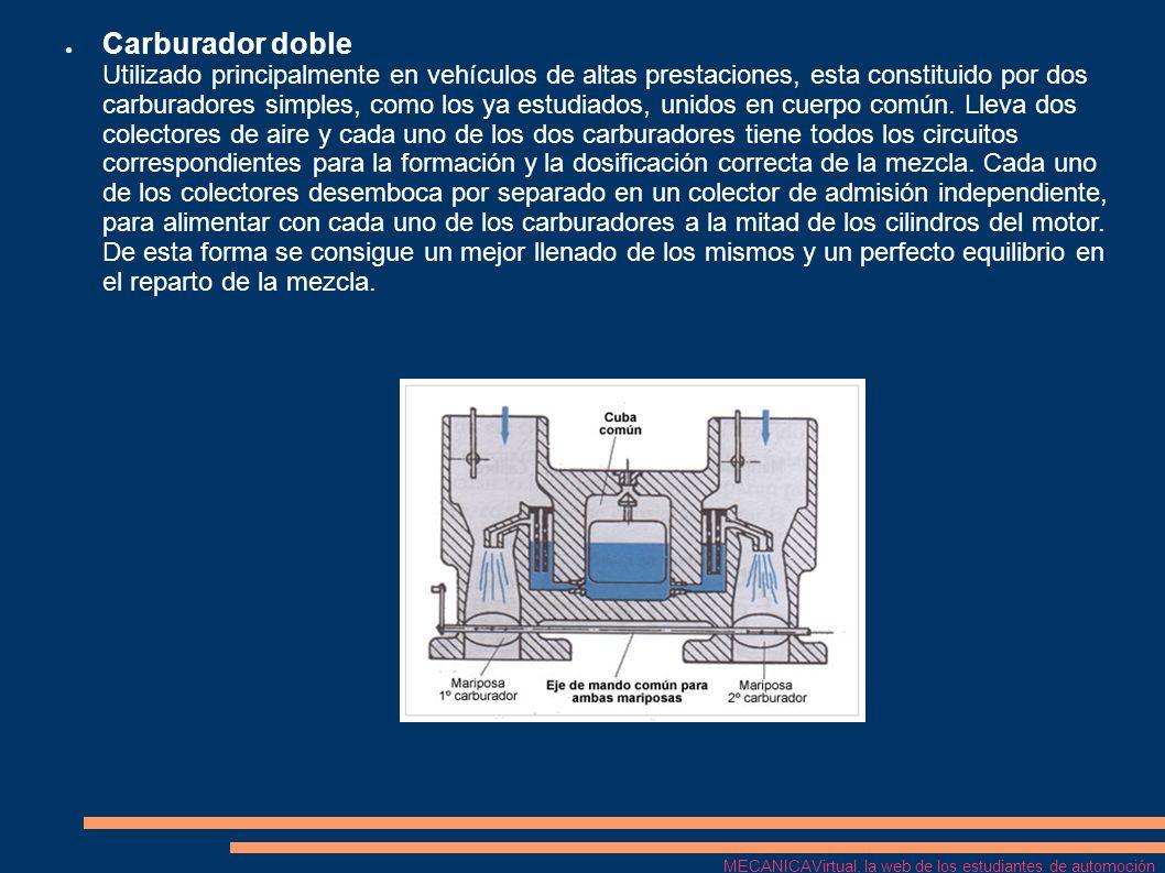 Carburador doble Utilizado principalmente en vehículos de altas prestaciones, esta constituido por dos carburadores simples, como los ya estudiados, u