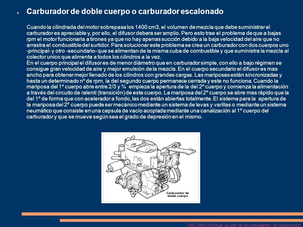 Carburador de doble cuerpo o carburador escalonado Cuando la cilindrada del motor sobrepasa los 1400 cm3, el volumen de mezcla que debe suministrar el