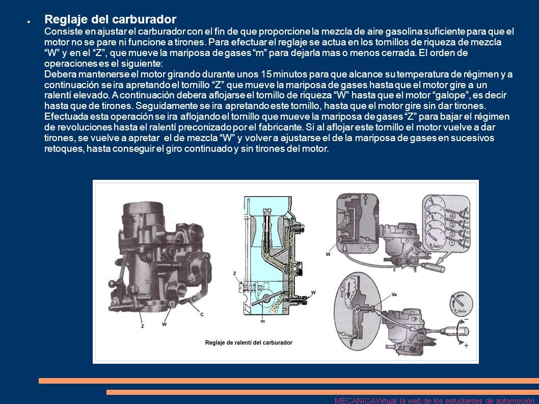 Reglaje del carburador Consiste en ajustar el carburador con el fin de que proporcione la mezcla de aire gasolina suficiente para que el motor no se p