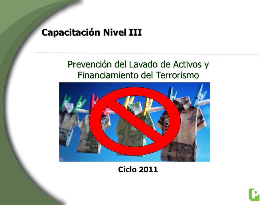 Ciclo 2011 Prevención del Lavado de Activos y Financiamiento del Terrorismo Capacitación Nivel III