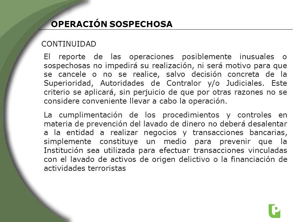 CONTINUIDAD El reporte de las operaciones posiblemente inusuales o sospechosas no impedirá su realización, ni será motivo para que se cancele o no se