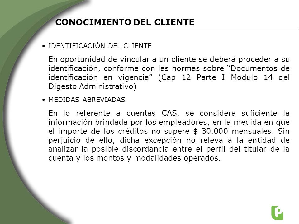 IDENTIFICACIÓN DEL CLIENTE En oportunidad de vincular a un cliente se deberá proceder a su identificación, conforme con las normas sobre Documentos de