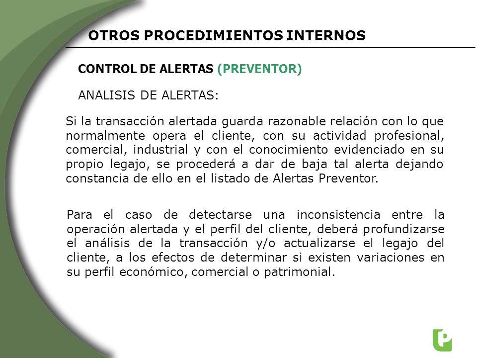 CONTROL DE ALERTAS (PREVENTOR) OTROS PROCEDIMIENTOS INTERNOS ANALISIS DE ALERTAS: Si la transacción alertada guarda razonable relación con lo que norm