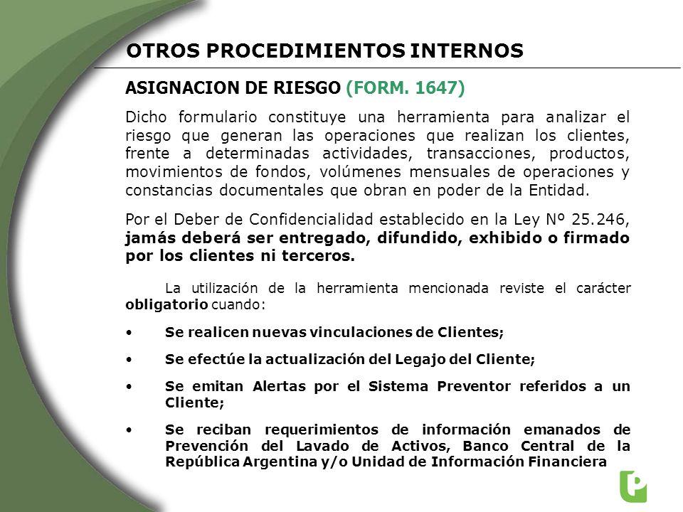 ASIGNACION DE RIESGO (FORM. 1647) OTROS PROCEDIMIENTOS INTERNOS Dicho formulario constituye una herramienta para analizar el riesgo que generan las op