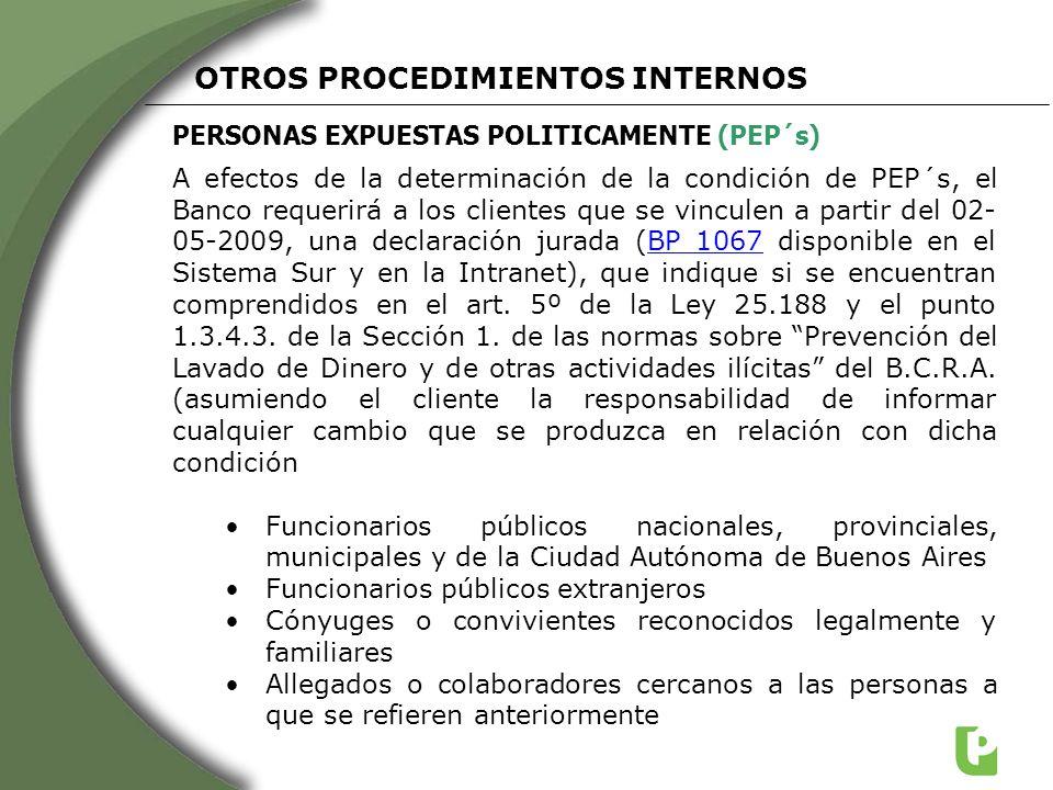PERSONAS EXPUESTAS POLITICAMENTE (PEP´s) OTROS PROCEDIMIENTOS INTERNOS A efectos de la determinación de la condición de PEP´s, el Banco requerirá a lo