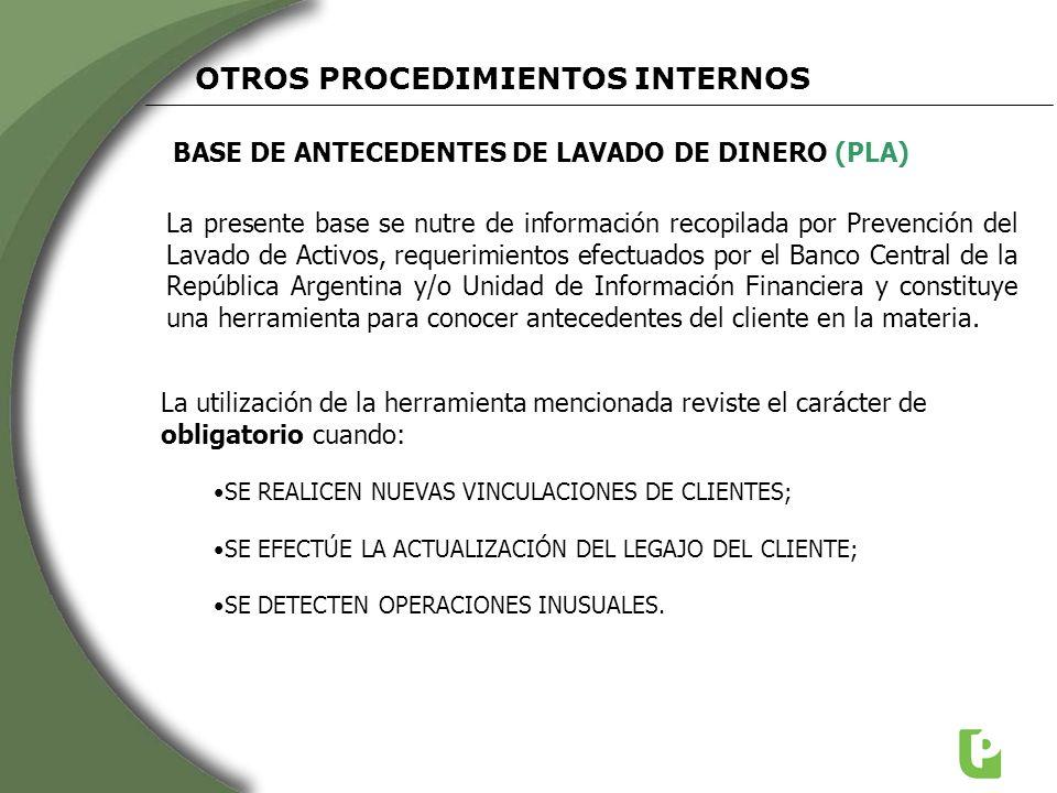 BASE DE ANTECEDENTES DE LAVADO DE DINERO (PLA) OTROS PROCEDIMIENTOS INTERNOS La presente base se nutre de información recopilada por Prevención del La