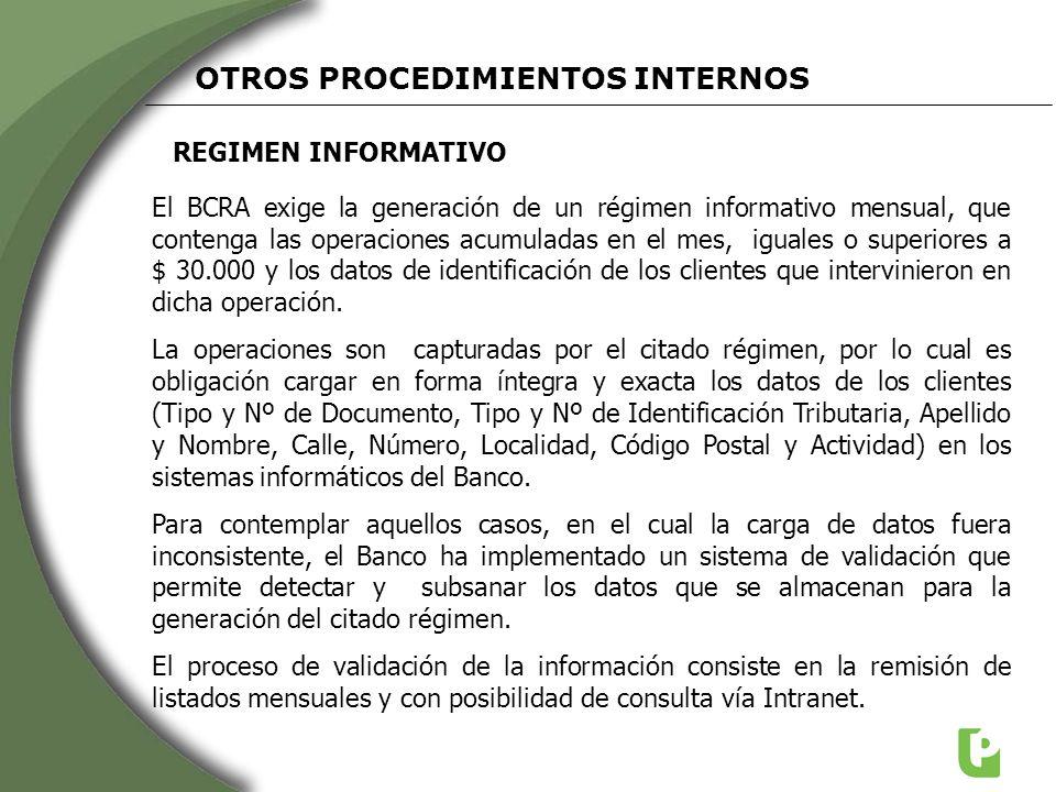 REGIMEN INFORMATIVO OTROS PROCEDIMIENTOS INTERNOS El BCRA exige la generación de un régimen informativo mensual, que contenga las operaciones acumulad