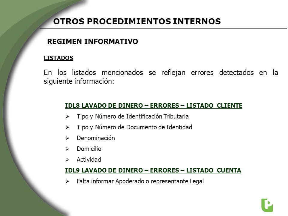 REGIMEN INFORMATIVO OTROS PROCEDIMIENTOS INTERNOS En los listados mencionados se reflejan errores detectados en la siguiente información: IDL8 LAVADO