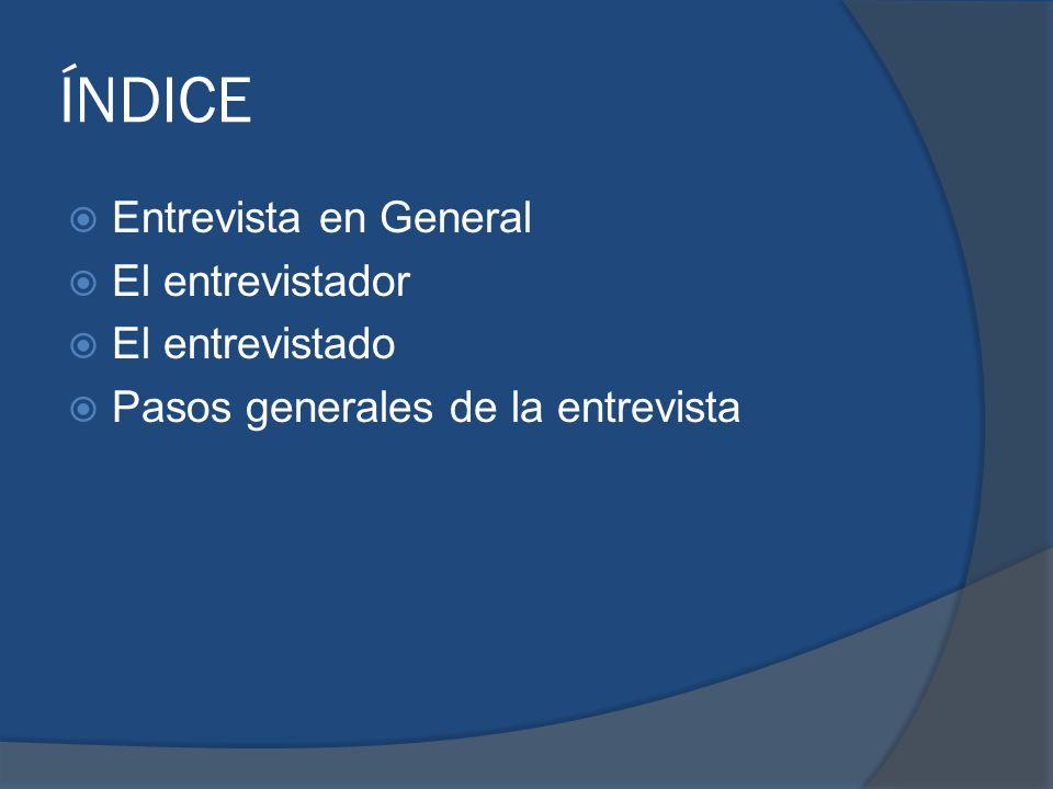ÍNDICE Entrevista en General El entrevistador El entrevistado Pasos generales de la entrevista