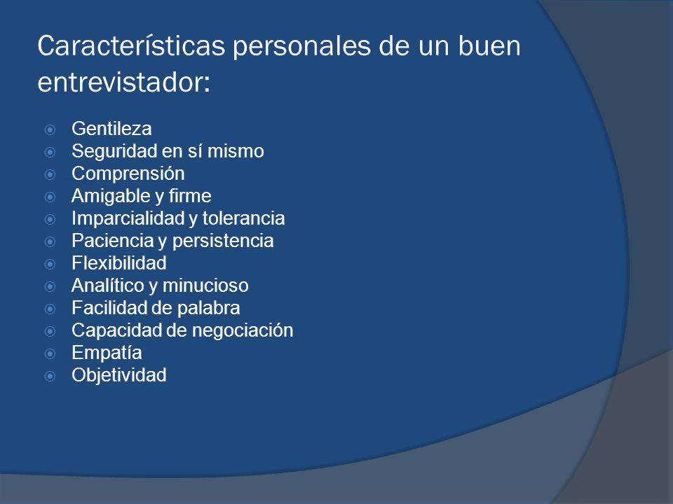 Características personales de un buen entrevistador: Gentileza Seguridad en sí mismo Comprensión Amigable y firme Imparcialidad y tolerancia Paciencia