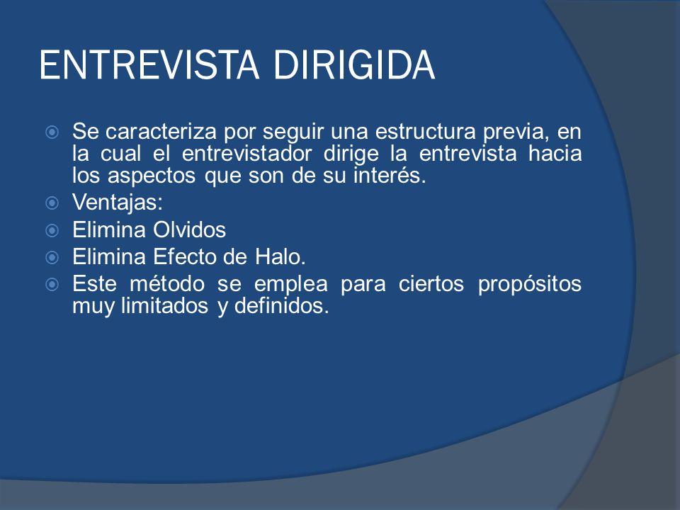 ENTREVISTA DIRIGIDA Se caracteriza por seguir una estructura previa, en la cual el entrevistador dirige la entrevista hacia los aspectos que son de su