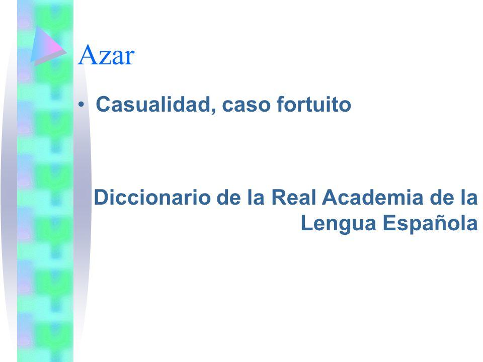 Azar Casualidad, caso fortuito Diccionario de la Real Academia de la Lengua Española