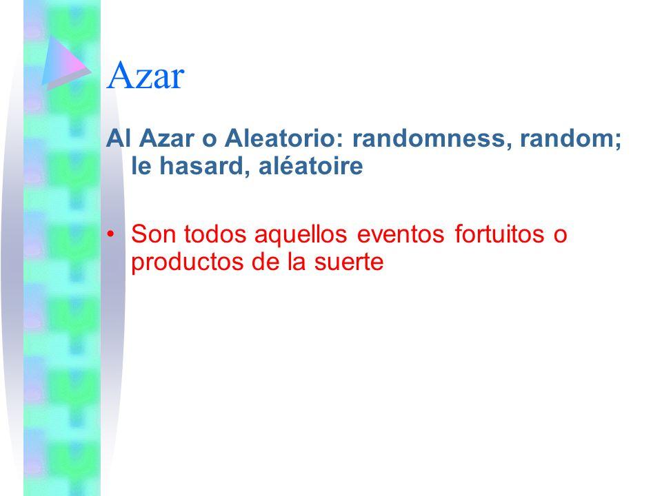 Azar Al Azar o Aleatorio: randomness, random; le hasard, aléatoire Son todos aquellos eventos fortuitos o productos de la suerte
