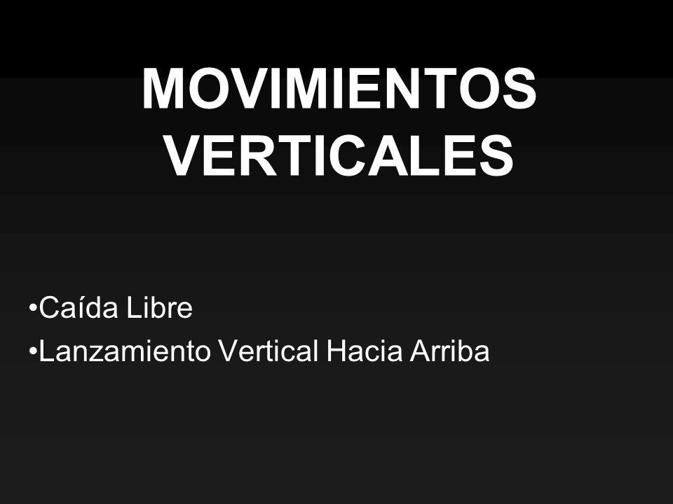 MOVIMIENTOS VERTICALES Caída Libre Lanzamiento Vertical Hacia Arriba