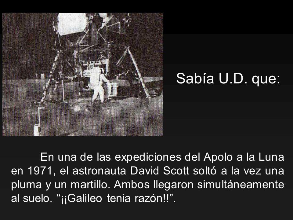 En una de las expediciones del Apolo a la Luna en 1971, el astronauta David Scott soltó a la vez una pluma y un martillo. Ambos llegaron simultáneamen