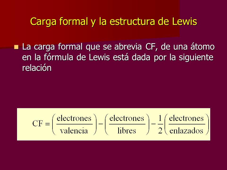Carga formal y la estructura de Lewis La carga formal que se abrevia CF, de una átomo en la fórmula de Lewis está dada por la siguiente relación La ca
