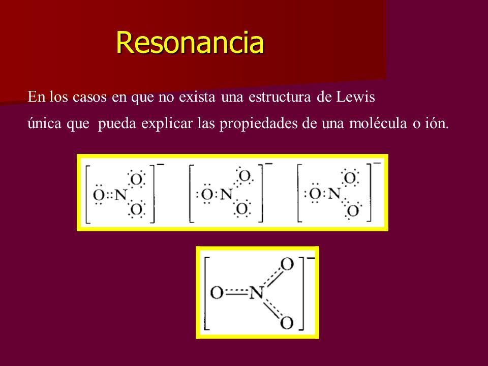 Resonancia En los casos en que no exista una estructura de Lewis única que pueda explicar las propiedades de una molécula o ión.