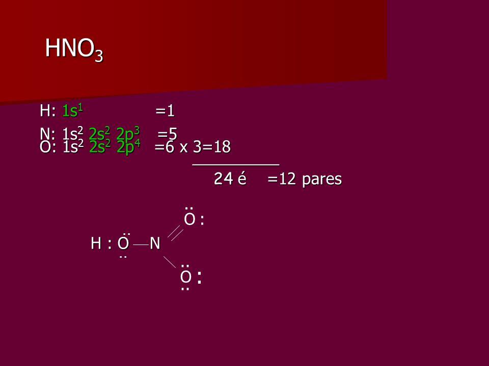 HNO 3 HNO 3 H: 1s 1 =1 H: 1s 1 =1 N: 1s 2 2s 2 2p 3 =5 N: 1s 2 2s 2 2p 3 =5 O: 1s 2 2s 2 2p 4 =6 x 3=18 O: 1s 2 2s 2 2p 4 =6 x 3=18 __________ _______