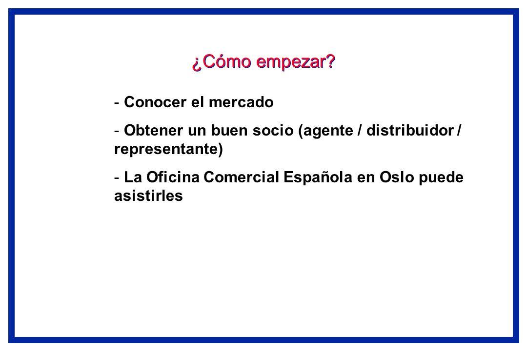 ¿Cómo empezar? - Conocer el mercado - Obtener un buen socio (agente / distribuidor / representante) - La Oficina Comercial Española en Oslo puede asis