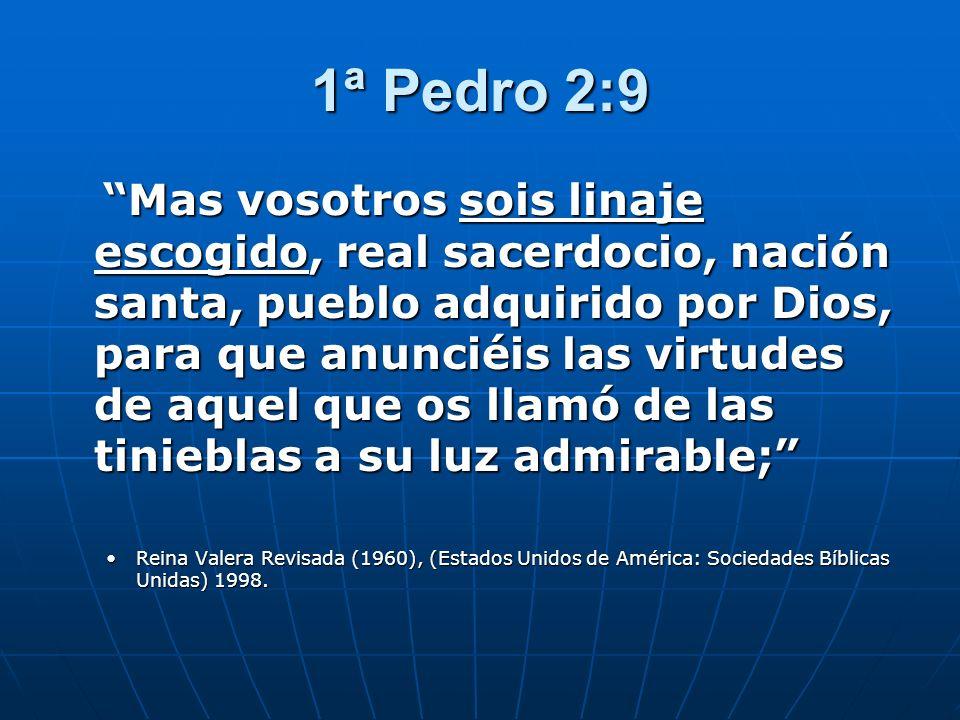 1ª Pedro 2:9 Mas vosotros sois linaje escogido, real sacerdocio, nación santa, pueblo adquirido por Dios, para que anunciéis las virtudes de aquel que