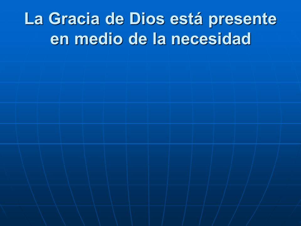 La Gracia de Dios está presente en medio de la necesidad