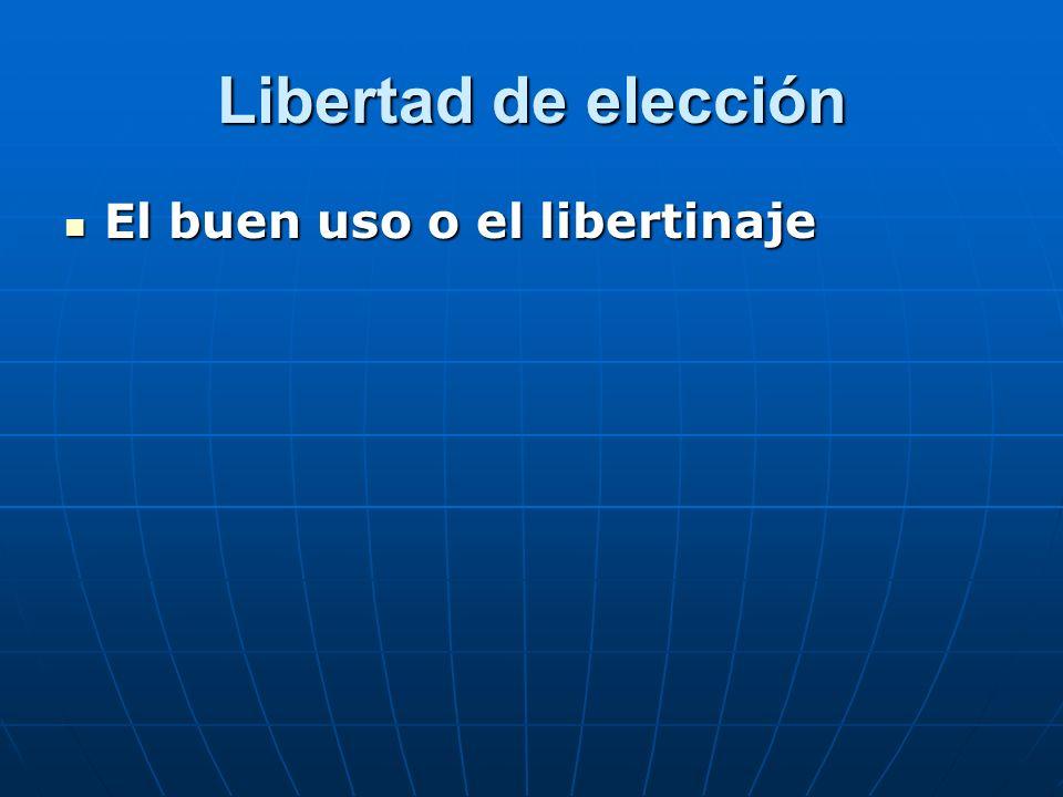 Libertad de elección El buen uso o el libertinaje El buen uso o el libertinaje