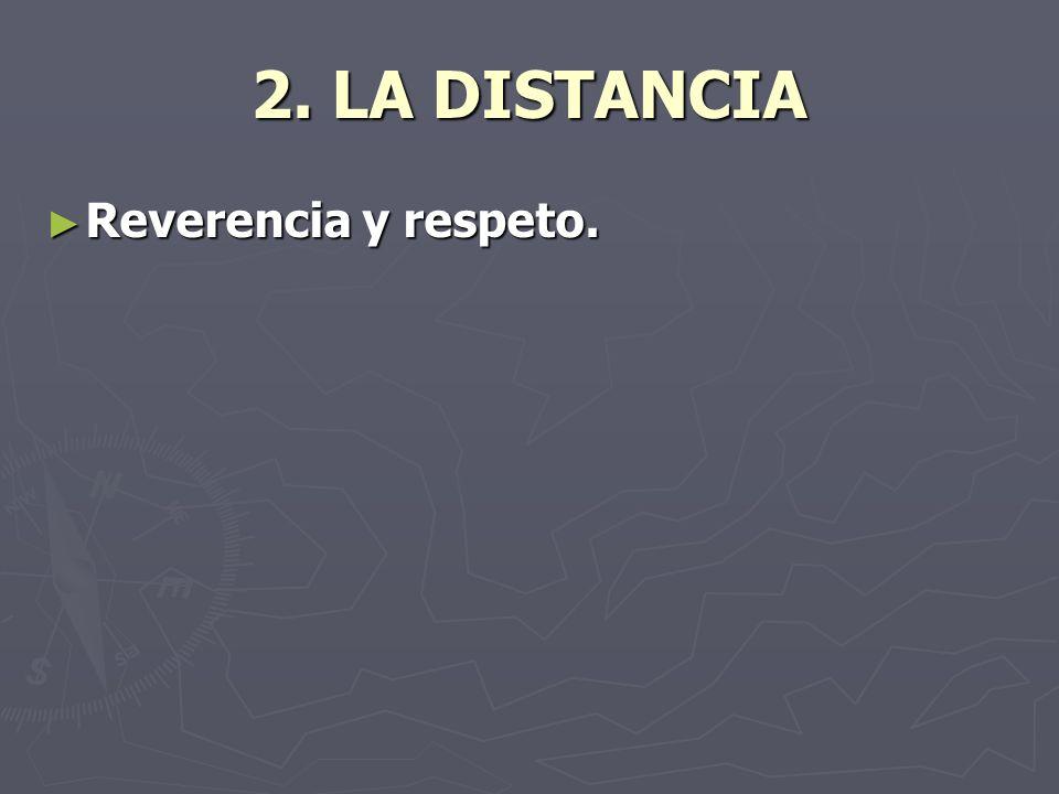 2. LA DISTANCIA Reverencia y respeto. Reverencia y respeto.