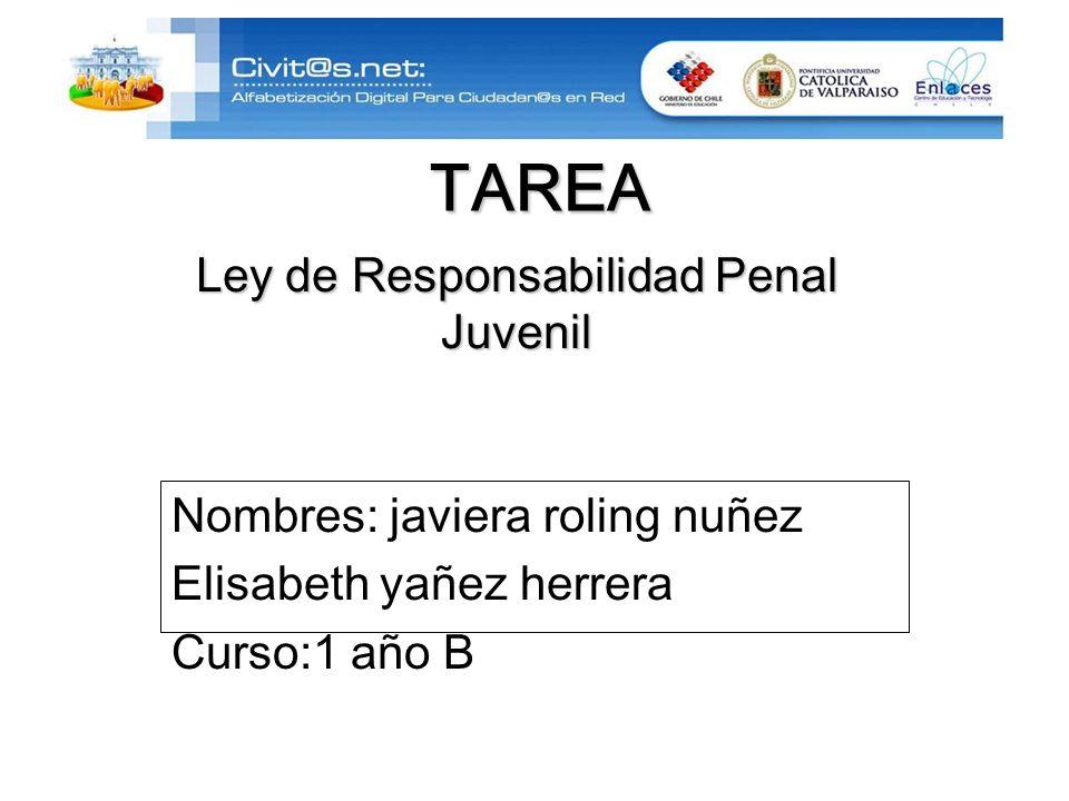 TAREA Nombres: javiera roling nuñez Elisabeth yañez herrera Curso:1 año B Ley de Responsabilidad Penal Juvenil