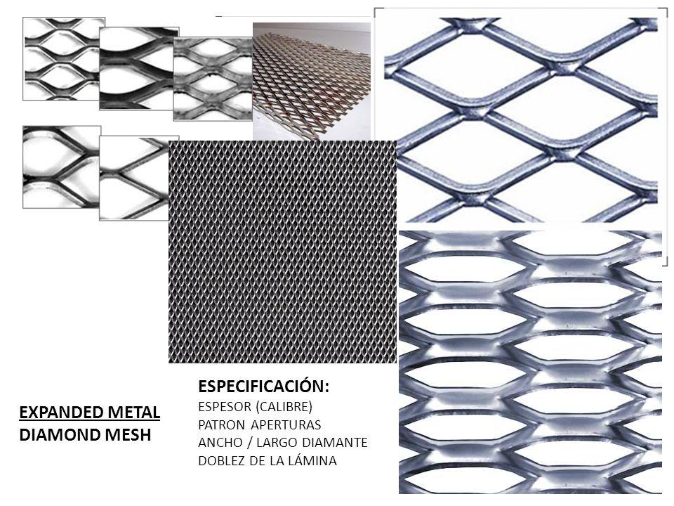 ESPECIFICACIÓN: ESPESOR (CALIBRE) PATRON APERTURAS ANCHO / LARGO DIAMANTE DOBLEZ DE LA LÁMINA EXPANDED METAL DIAMOND MESH