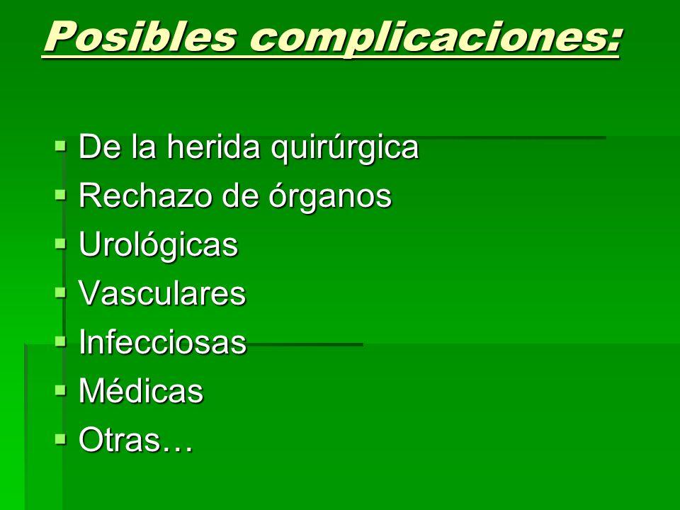 Posibles complicaciones: De la herida quirúrgica De la herida quirúrgica Rechazo de órganos Rechazo de órganos Urológicas Urológicas Vasculares Vascul