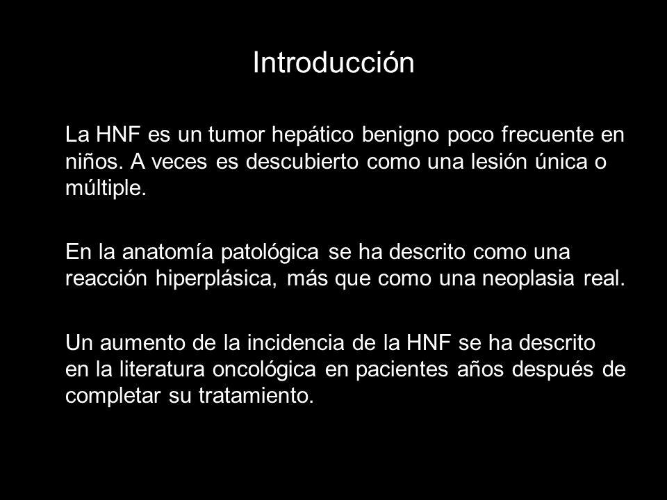 Introducción La HNF es un tumor hepático benigno poco frecuente en niños. A veces es descubierto como una lesión única o múltiple. En la anatomía pato