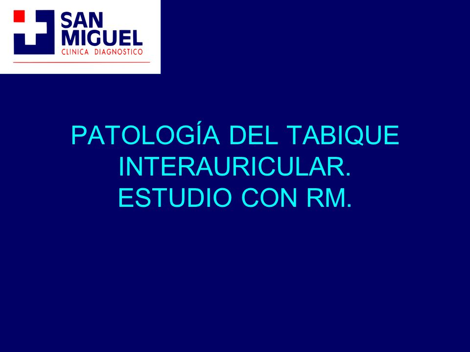 PATOLOGÍA DEL TABIQUE INTERAURICULAR. ESTUDIO CON RM.