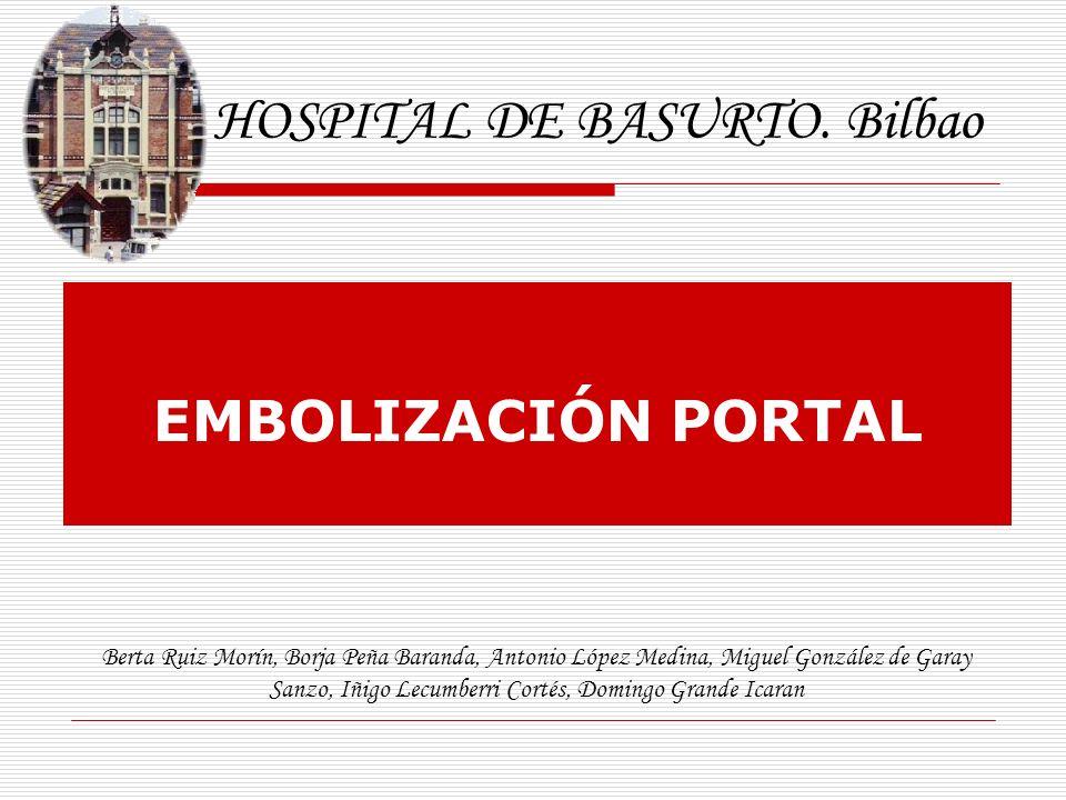 EMBOLIZACIÓN PORTAL HOSPITAL DE BASURTO. Bilbao Berta Ruiz Morín, Borja Peña Baranda, Antonio López Medina, Miguel González de Garay Sanzo, Iñigo Lecu